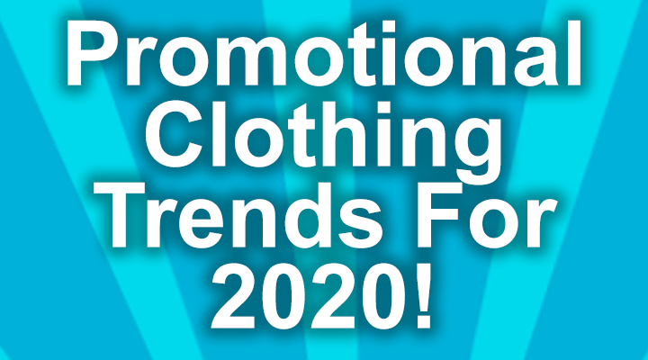 Promotional Clothing Trends For 2020